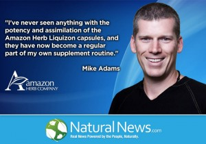 Mike Adams of Natural News is a major advocate of Amazon Rainforest Herbs. Click the picture to learn more.